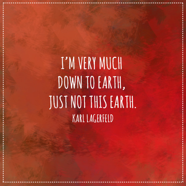 lagerfeld-quote-down-to-earth